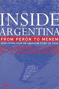 Inside Argentina from Peron to Menem: 1950-2000 from an American Point of View 9780964924772
