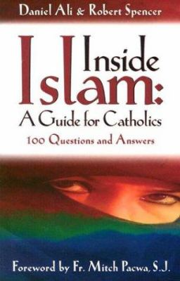 Inside Islam: A Guide for Catholics: 100 Questions and Answers 9780965922852