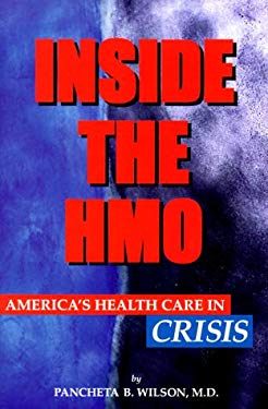 Inside the HMO: America's Healthcare in Crisis 9780967315898