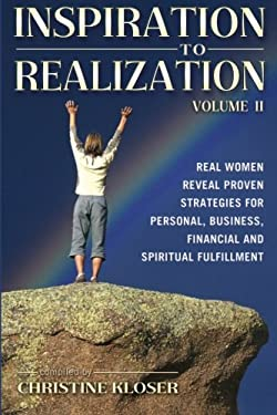 Inspiration to Realization, Volume II: Real Women Reveal Proven Strategies for Personal, Business, Financial and Spiritual Fulfillment 9780966480641
