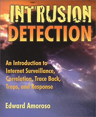 Intrusion Detection: An Introduction to Internet Surveillance, Correlation, Traps, Trace Back, and Response 9780966670073