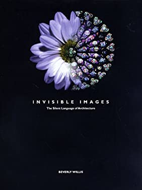 Invisible Images: The Silent Language of Architecture and the Selected Works of Beverly Willis 9780961975289