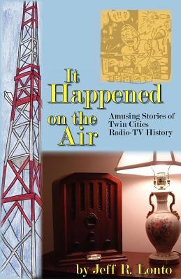 It Happened on the Air--Amusing Stories of Twin Cities Radio-TV History 9780966021356