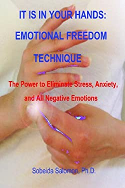 It Is in Your Hands: Emotional Freedom Technique. the Power to Eliminate Stress, Anxiety, and All Negative Emotions 9780965564366