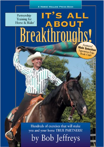 It's All about Breakthroughs!: Hundreds of Exercises That Will Make You and Your Horse True Partners! 9780963881472