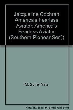 Jacqueline Cochran: America's Fearless Aviator 9780963124166