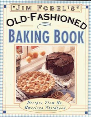 Jim Fobel's Old-Fashioned Baking Book: Recipes from an American Childhood
