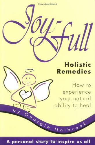 Joy-Full Holistic Remedies: How to Experience Your Natural Ability to Heal 9780966874204