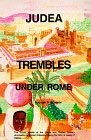 Judea Trembles Under Rome: The Untold Details of the Greek and Roman Military Domination of Ancient Palestine During the Time of Jesus of Galilee 9780962088124