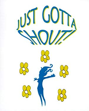 Just Gotta Shout: Life Should Make You Shout 9780967360218