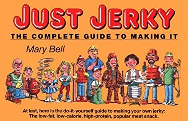 Just Jerky: The Complete Guide to Making It 9780965357203