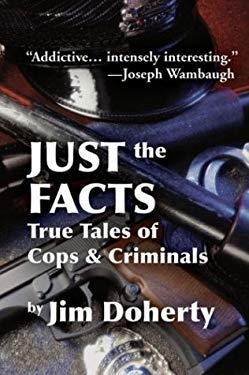 Just the Facts: True Tales of Cops & Criminals 9780966753479