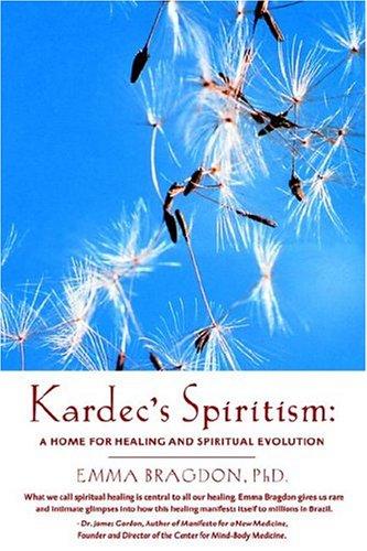 Kardec's Spiritism: A Home for Healing and Spiritual Evolution 9780962096051