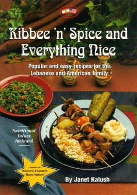Kibbee 'n' Spice and Everything Nice: Popular and Easy Recipes for the Lebanese and American Family