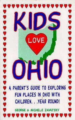 Kids Love Ohio: A Parent's Guide to Exploring Fun Places in Ohio with Children Year Round 9780966345704