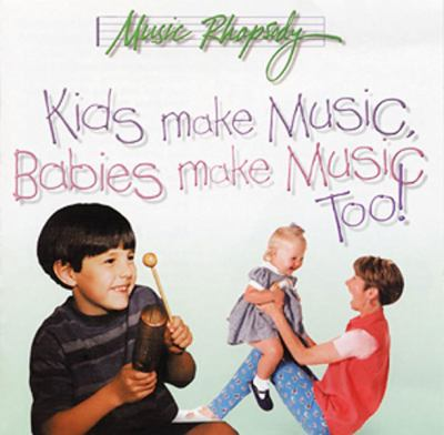 Kids Make Music, Babies Make Music, Too! 9780965363655