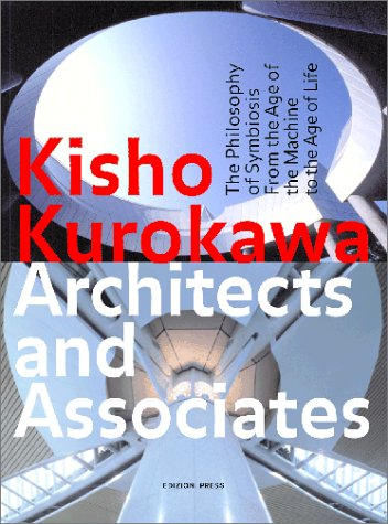 Kisho Kurokawa Architects and Associates: The Philosophy of Symbiosis from the Age of the Machine to the Age of Life 9780966223071