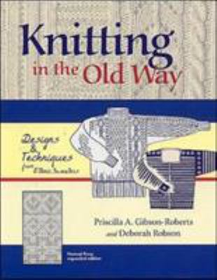Knitting in the Old Way: Designs and Techniques from Ethnic Sweaters 9780966828924