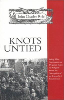 Knots Untied: Being Plain Statements on Disputed Points in Religion from the Standpoint of an Evangelical Churchman 9780967760322