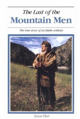 Last of the Mountain Men: The True Story of an Idaho Solitary 9780960356669