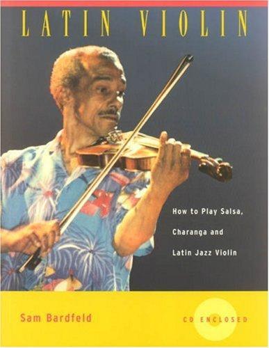 Latin Violin: How to Play Salsa, Charanga and Latin Jazz Violin