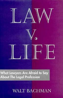 Law V. Life: What Lawyers Are Afraid to Say about the Legal Profession 9780962765988