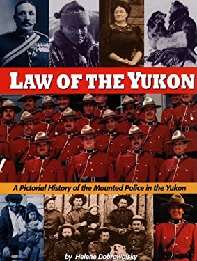 Law of the Yukon: A Pictorial History of the Mounted Police in the Yukon 9780969461289