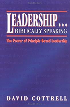 Leadership . . . Biblically Speaking : The Power of Principle-Based Leadership