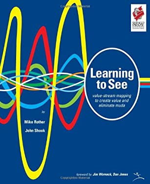 Learning to See: Value-Stream Mapping to Create Value and Eliminate Muda 9780966784305
