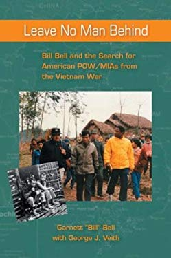 Leave No Man Behind : Bill Bell and the Search for American POW/MIAs from the Vietnam Era