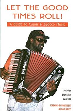 Let the Good Times Roll!: A Guide to Cajun & Zydeco Music 9780965823203