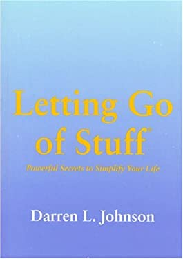 Letting Go of Stuff: Powerful Secrets to Simplify Your Life 9780965230728