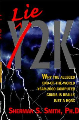Lie2K: why the alleged end-of-the-world year-2000 computer crisis is really just a hoax 9780964313644