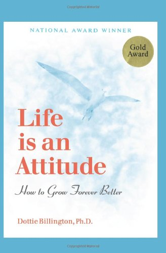 Life is an Attitude: How to Grow Forever Better 9780967183701