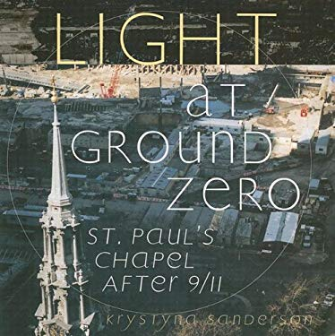 Light at Ground Zero: St. Paul's Chapel After 9/11 9780965879873