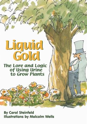Liquid Gold: The Lore and Logic of Using Urine to Grow Plants 9780966678314
