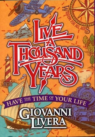 Live a Thousand Years: Have the Time of Your Life; Wisdom for All Ages 9780966056747
