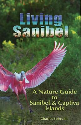 Living Sanibel: A Nature Guide to Sanibel & Captiva Islands 9780967619989