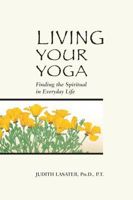 Living Your Yoga: Finding the Spiritual in Everyday Life 9780962713880