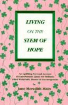 Living on the Stem of Hope: An Uplifting Personal Account of One Person's Quest for Wellness Filled with Faith, Humor & Encouragement 9780965672009