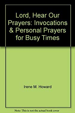 Lord, Hear Our Prayers: Invocations & Personal Prayers for Busy Times