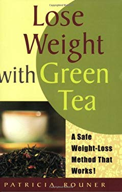 Lose Weight with Green Tea: A Safe, Sensible Way Toward Weight Management 9780961522179