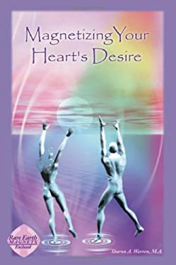 Magnetizing Your Heart's Desire [With Rare Earth Magnets] 9780967499017