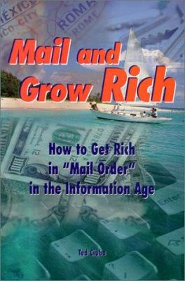 Mail and Grow Rich: How to Get Rich Quickly in