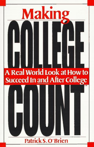 Making College Count: A Real World Look at How to Succeed in and After College 9780963367839
