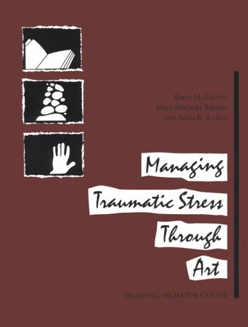 Managing Traumatic Stress Through Art: Drawing from the Center 9780962916472