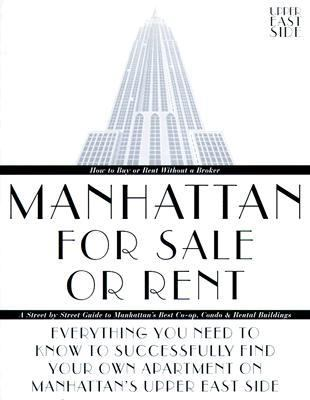 Manhattan for Sale or Rent-Upper East Side: Everything You Need to Know to Successfully Find Your Own Apartment on Manhattan's Upper East Side 9780966009606