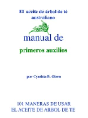 Manual de Primeros Auxilios: 101 Maneras de Usarlo Las Condiciones y Los Tratamientos Sugeridos 9780962888236