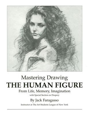 Mastering Drawing the Human Figure from Life, Memory, Imagination 9780966711301