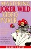 Mastering Joker Wild Video Poker: How to Play as an Expert and Walk Away a Winner 9780962676659